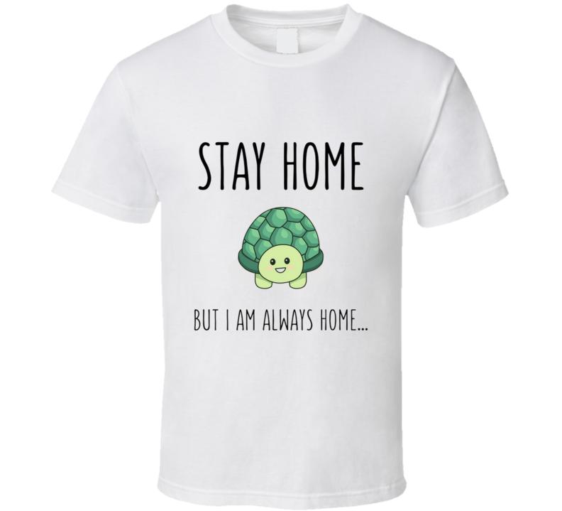 Stay Home  Tay Home, Home, Cute, Kawaii, Turtle, Quarantine, Introvert, Funny T Shirt