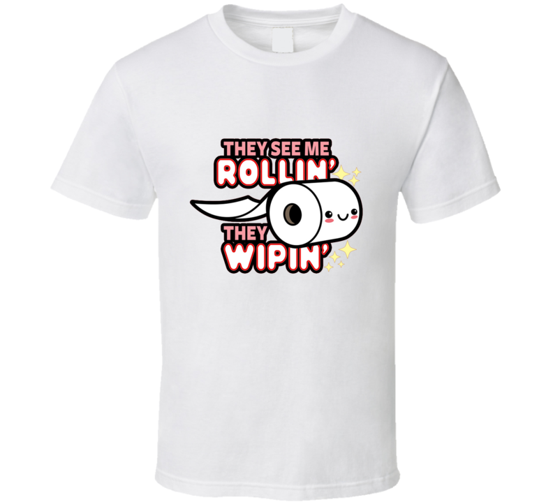 They See Me Rollin', They Wipin' Toilet Paper, Pandemic, Corona Virus, Memes, Geek, Pop Culture, Text, Slogan T Shirt