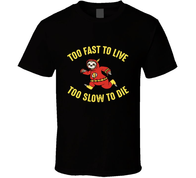 Too Fast To Live Too Slow To Die Flash Sloth Funny Speed Fast Sloth Humor Sloth, Racing, Speed, Funny, Lightning T Shirt