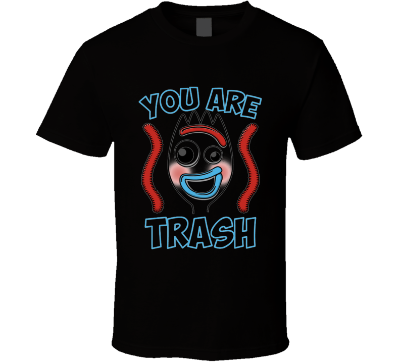 You Are Trash! Toy-story-4, Toy, Story, Forky, Funny, Trash T Shirt