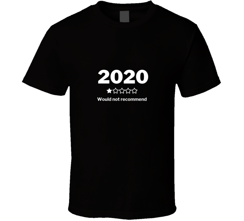 2020 Would Not Recommend  T Shirt