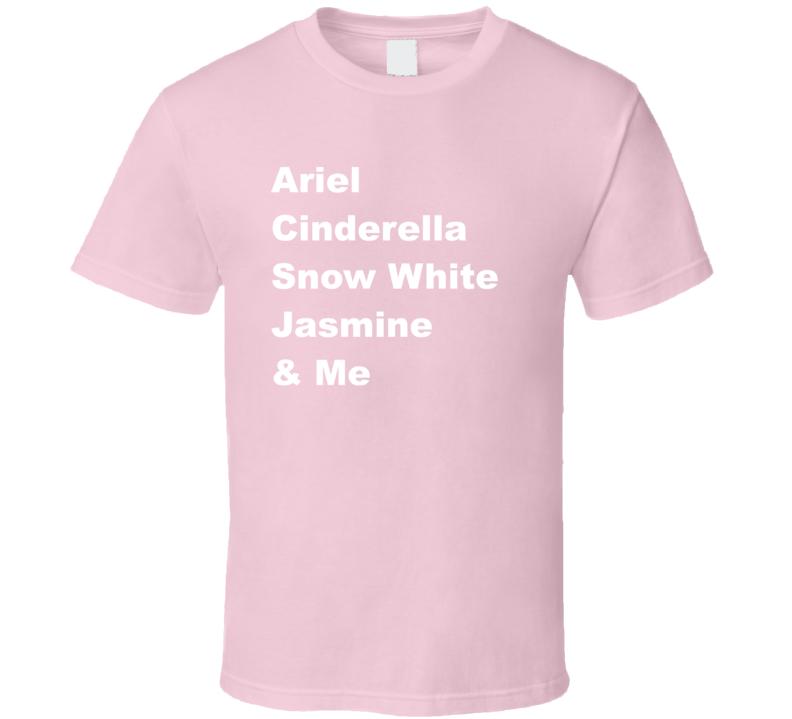 Ariel Cinderella Snow White Jasmine & Me Funny Pink T Shirt