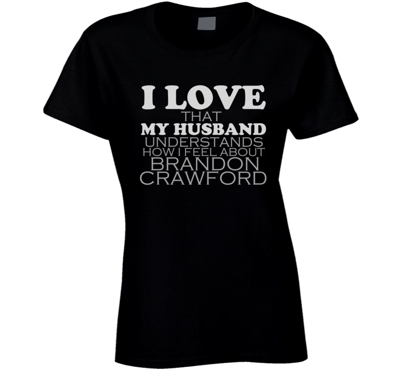 I Love My Husband Brandon Crawford Funny Baseball T Shirt