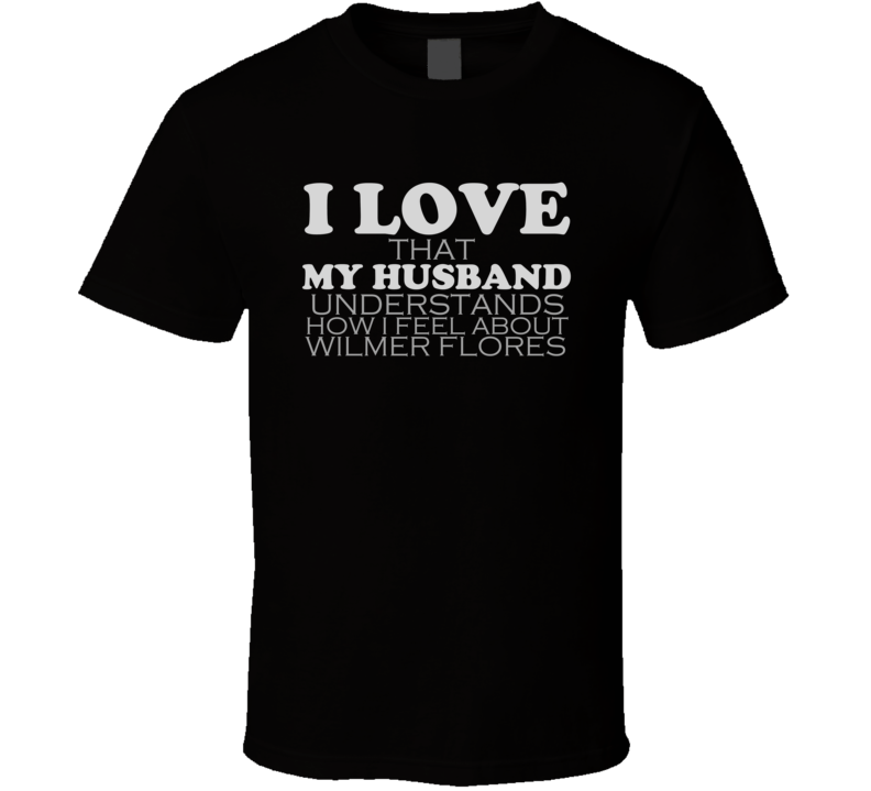 I Love My Husband Wilmer Flores Funny Baseball T Shirt