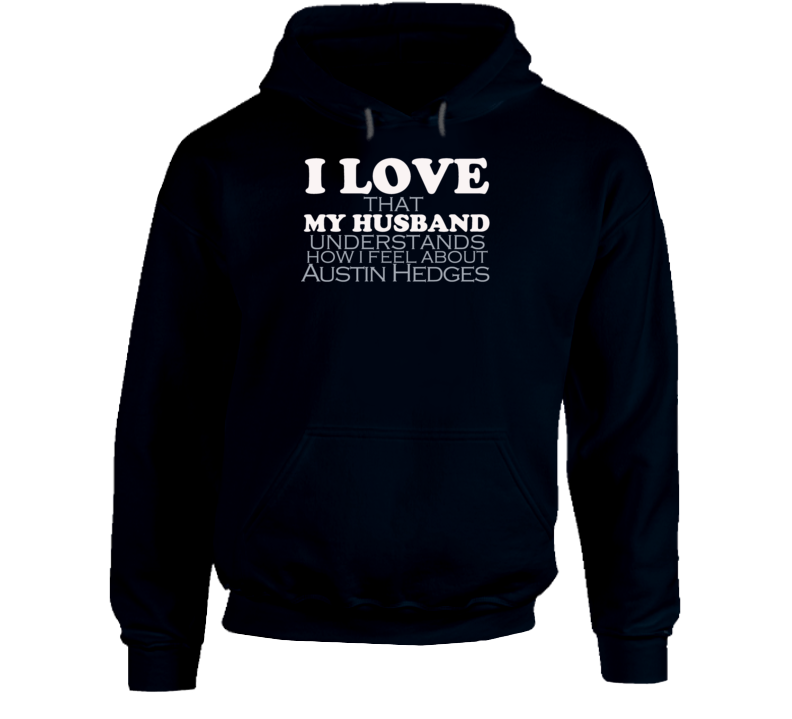 I Love My Husband Austin Hedges Funny Baseball T Shirt