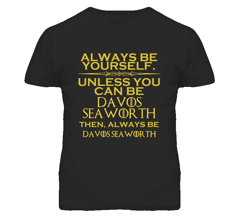 Always Be Yourself Unless You Can Be Davos Seaworth Funny Parody T Shirt