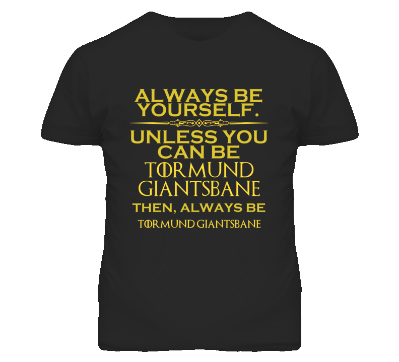 Always Be Yourself Unless You Can Be Tormund Giantsbane Funny Parody T Shirt