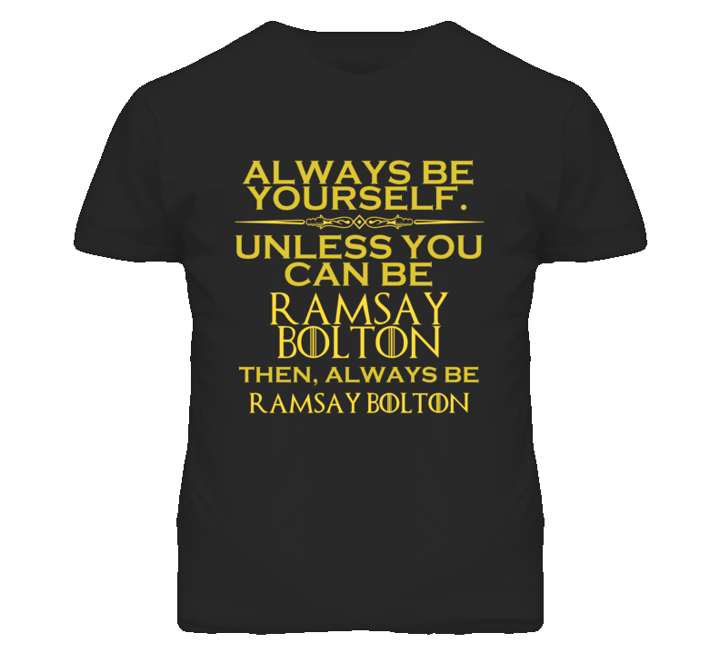 Always Be Yourself Unless You Can Be Ramsay Bolton Funny Parody T Shirt