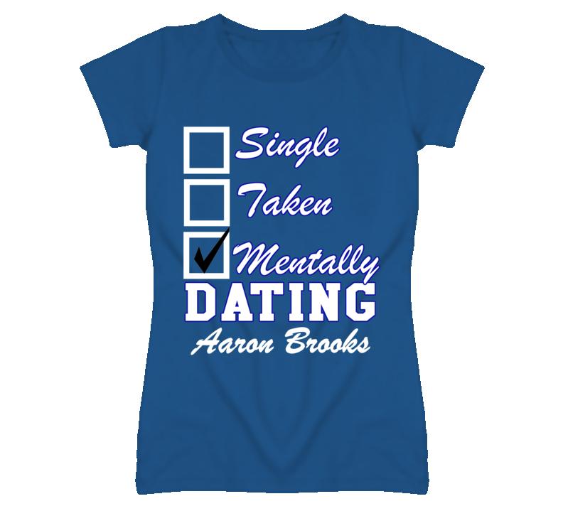 Single Taken Mentally Dating Aaron Brooks Funny Baseball T Shirt