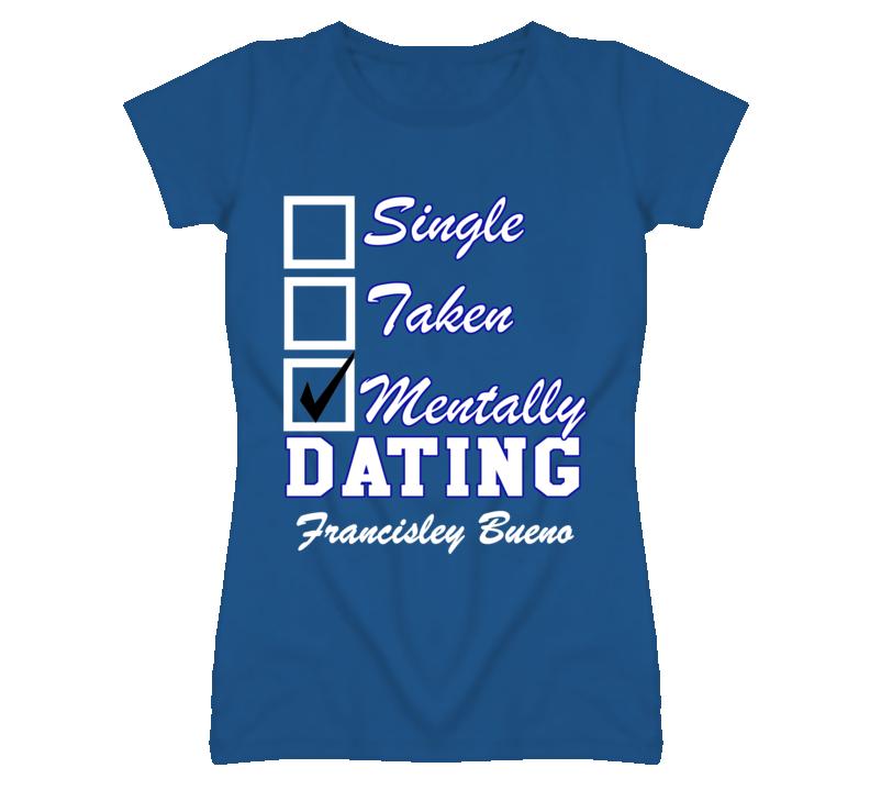 Single Taken Mentally Dating Francisley Bueno Funny Baseball T Shirt