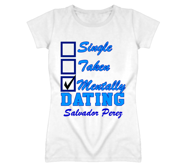 Single Taken Mentally Dating Salvador Perez Funny Baseball T Shirt