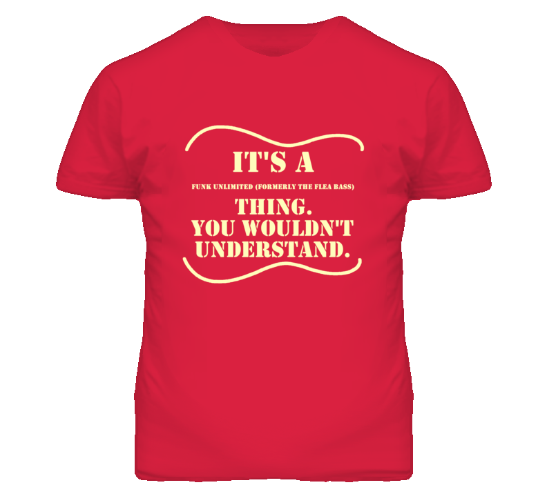 Its A Modulus Funk Unlimited (Formerly The Flea Bass) Thing You Wouldnt Understand Funny Guitarist T Shirt