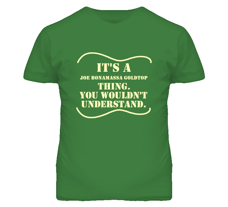 Its A Epiphone Joe Bonamassa Goldtop Thing You Wouldnt Understand Funny Guitarist T Shirt