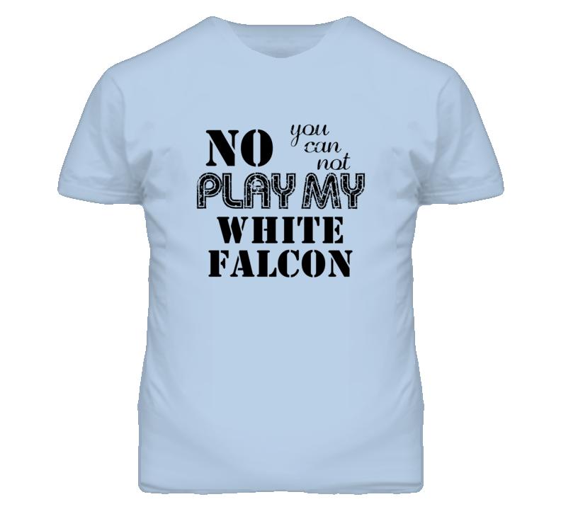No You Can Not Play My Gretsch White Falcon Funny Guitarist T Shirt