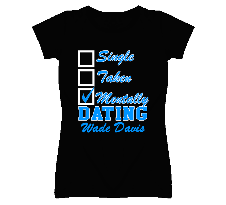 Single Taken Mentally Dating Wade Davis Funny Kansas Baseball Dark T Shirt