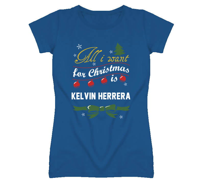 All I Want for Christmas Is Kelvin Herrera Funny Kansas Baseball T Shirt