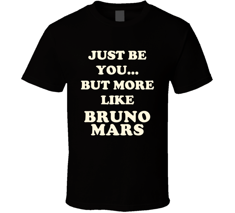Just Be You But More Like Bruno Mars Funny Dark T Shirt
