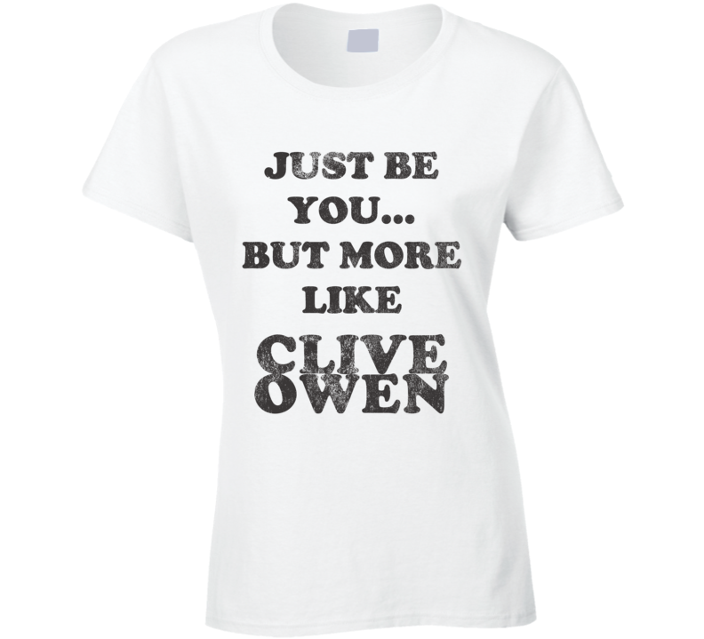 Just Be You But More Like Clive Owen Distressed Look Funny Light T Shirt