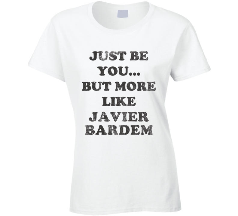 Just Be You But More Like Javier Bardem Distressed Look Funny Light T Shirt