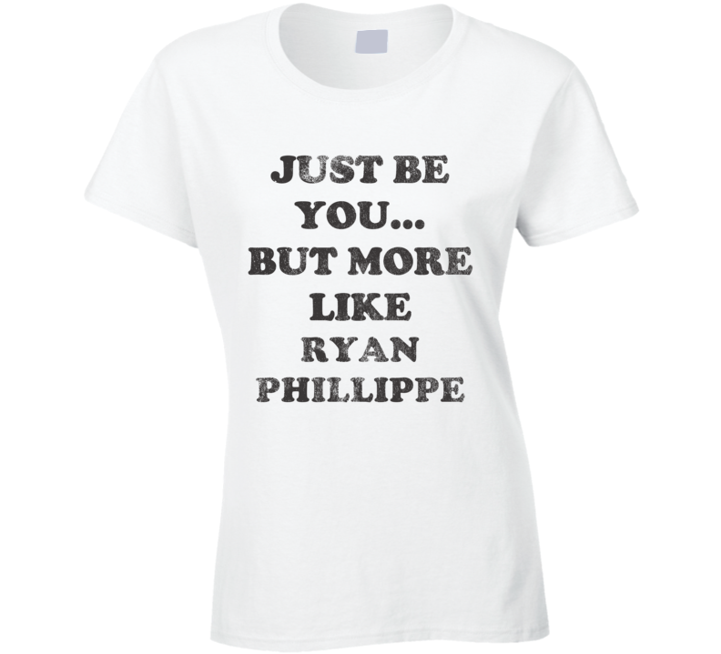 Just Be You But More Like Ryan Phillippe Distressed Look Funny Light T Shirt