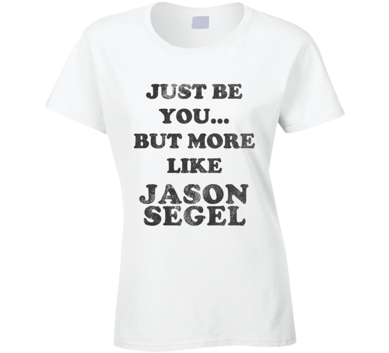 Just Be You But More Like Jason Segel Distressed Look Funny Light T Shirt