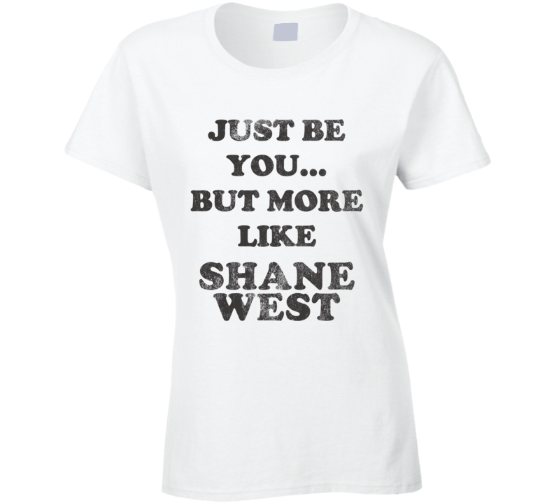 Just Be You But More Like Shane West Distressed Look Funny Light T Shirt