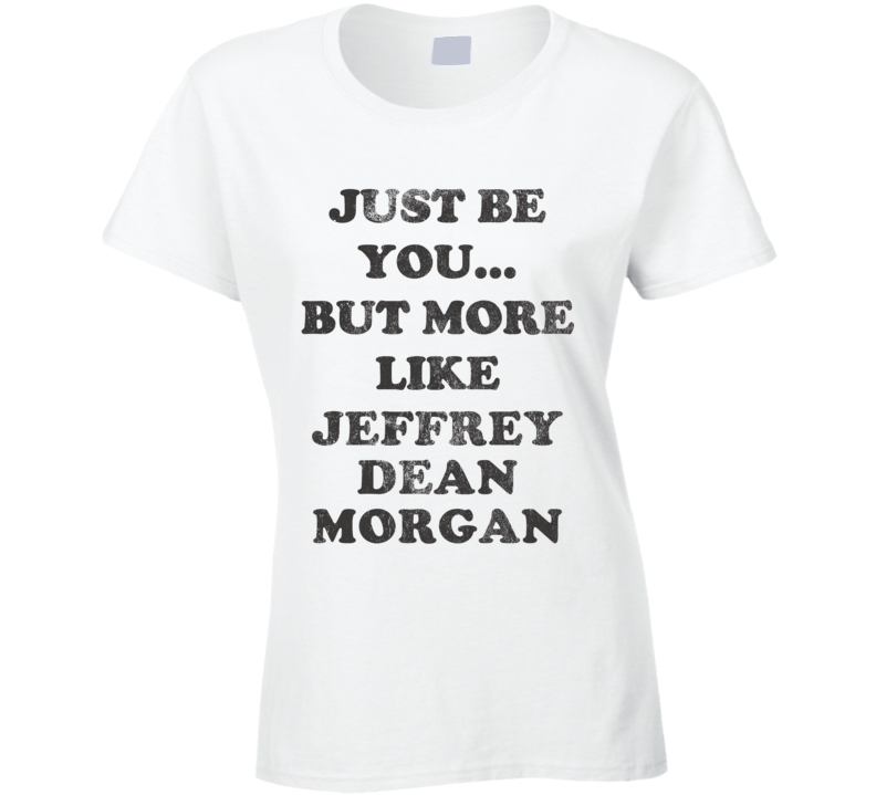 Just Be You But More Like Jeffrey Dean Morgan Distressed Look Funny Light T Shirt