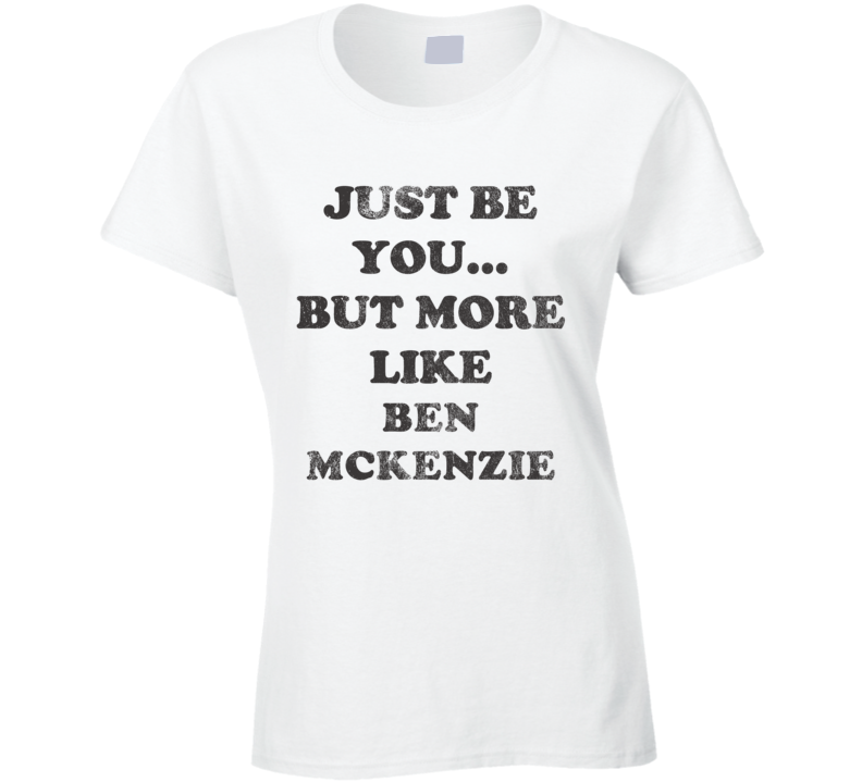 Just Be You But More Like Ben McKenzie Distressed Look Funny Light T Shirt