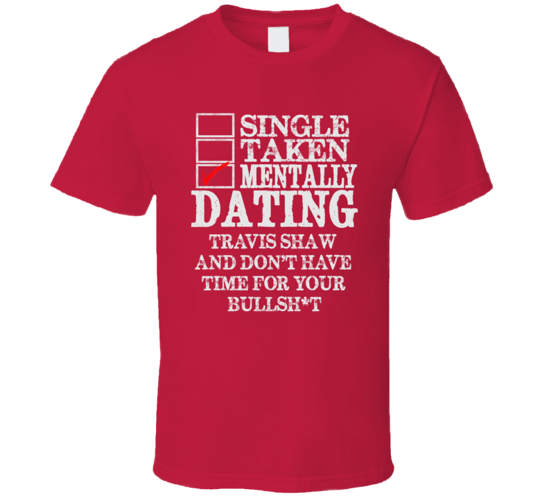 Single Taken Mentally Dating Travis Shaw Boston Funny Baseball Dark Shirt