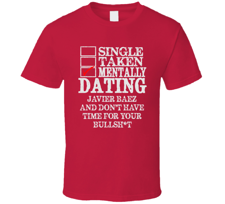 Single Taken Mentally Dating Javier Baez Chicago Funny Baseball Dark Shirt
