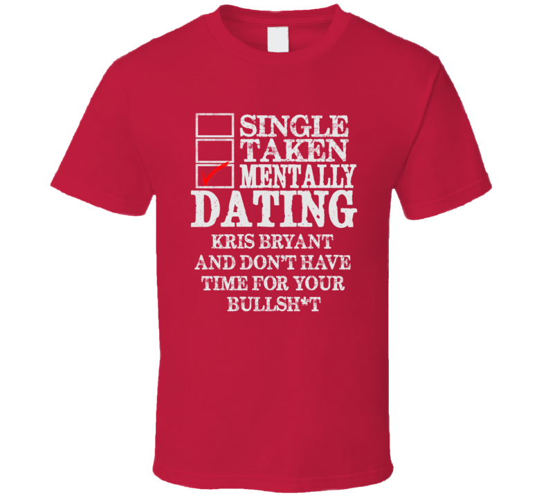 Single Taken Mentally Dating Kris Bryant Chicago Funny Baseball Dark Shirt
