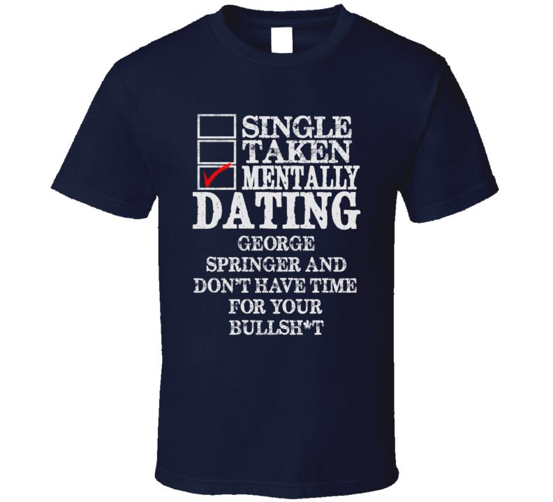Single Taken Mentally Dating George Springer Houston Funny Baseball Dark Shirt