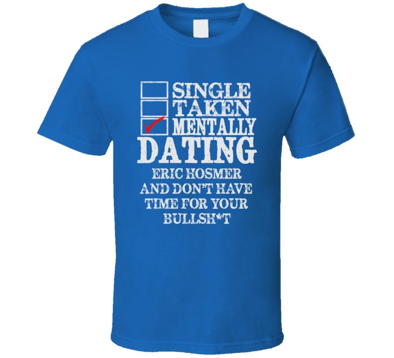 Single Taken Mentally Dating Eric Hosmer Kansas Funny Baseball Dark Shirt