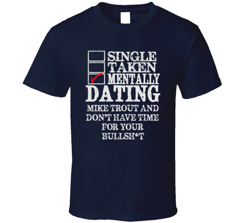 Single Taken Mentally Dating Mike Trout Los Funny Baseball Dark Shirt