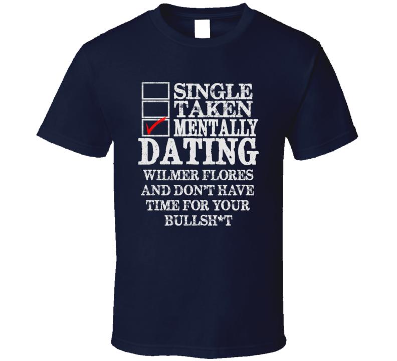 Single Taken Mentally Dating Wilmer Flores New Funny Baseball Dark Shirt