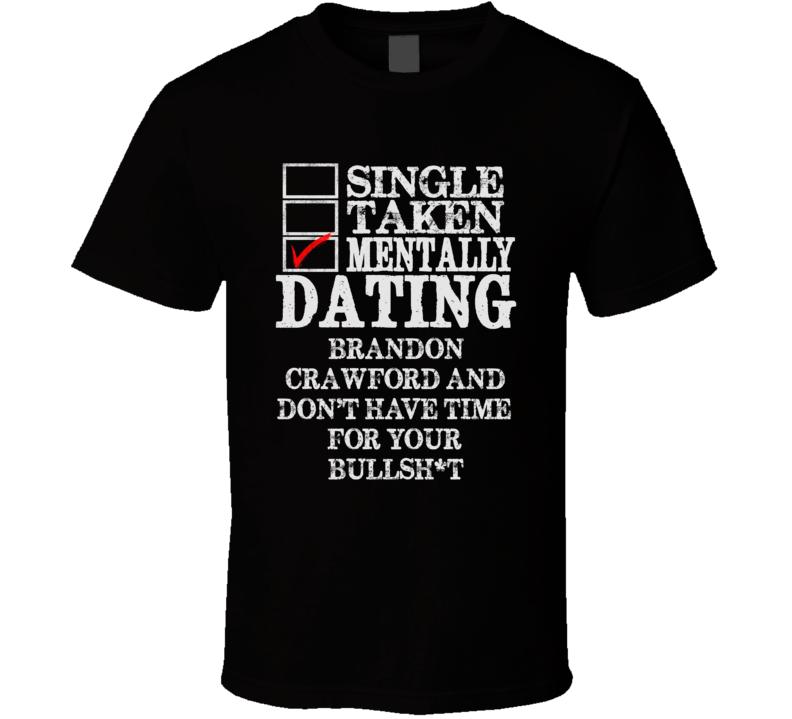 Single Taken Mentally Dating Brandon Crawford San Funny Baseball Dark Shirt