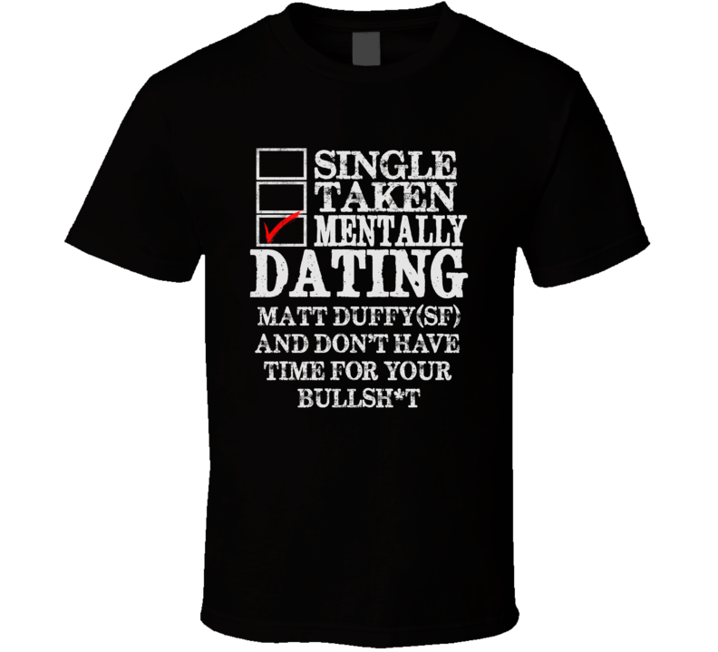Single Taken Mentally Dating Matt Duffy(Sf) San Funny Baseball Dark Shirt
