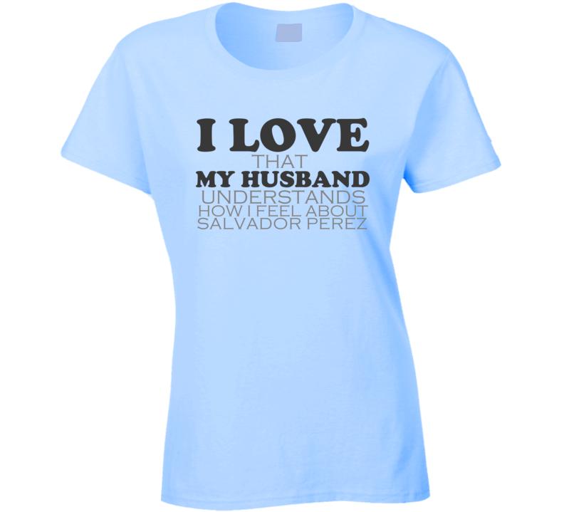 I Love My Husband Salvador Perez Kansas Funny Baseball Shirt