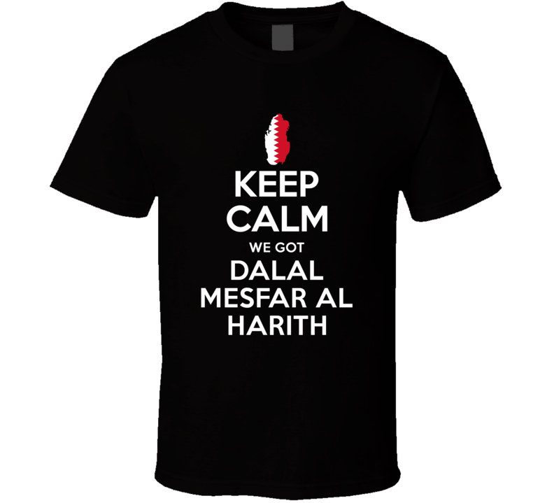 Keep Calm We Got Dalal Mesfar Al Harith Qatar Track 400 M Olympics T Shirt