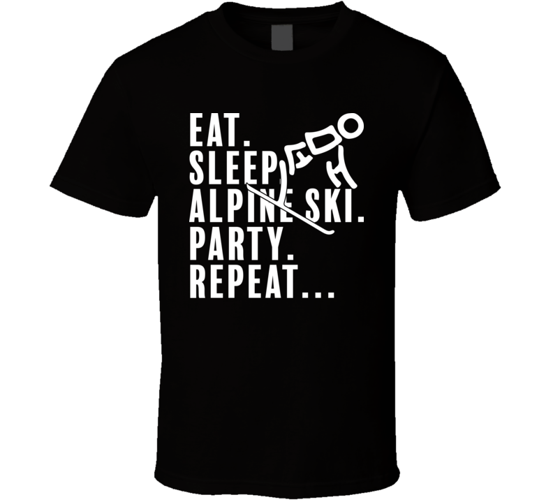 Eat Sleep Alpine Ski Party Repeat Pyeongchang 2018 Winter Olympics T Shirt