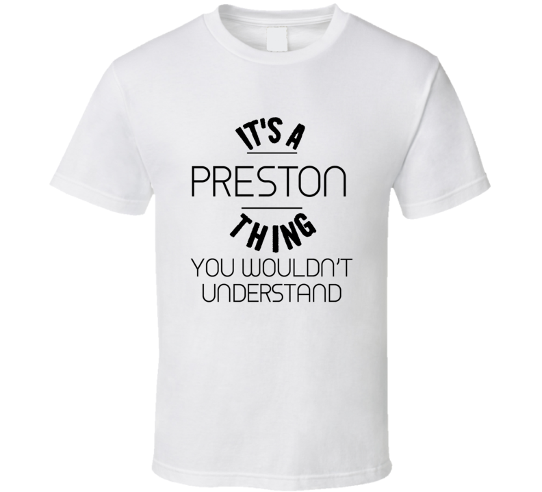 It's A Preston  Thing You Wouldn't Understand T shirt
