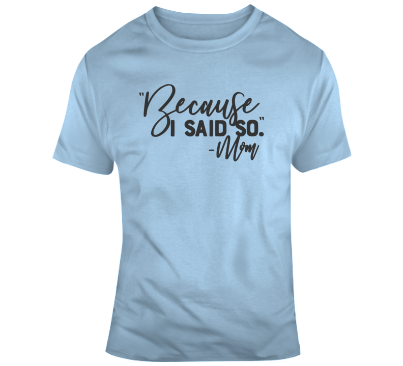 Because I Said So Funny Mom T Shirt