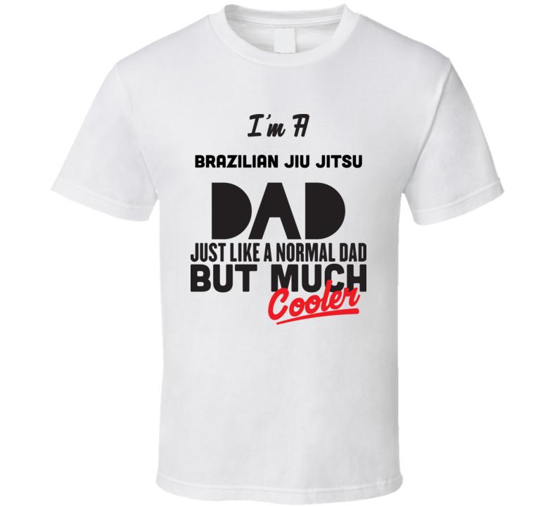 2c7d0de2 I'm A Brazilian Jiu Jitsu Dad Much Cooler Cool Father's Day Gift T Shirt