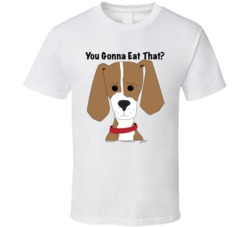 You Gonna Eat That? T Shirt