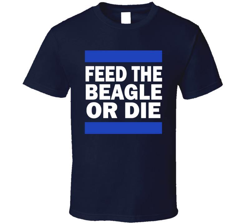 Feed The Beagle Or Die 0791 T Shirt