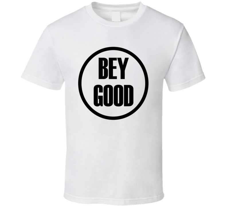 Bey Good Beyonce World Humanitarian Day T Shirt