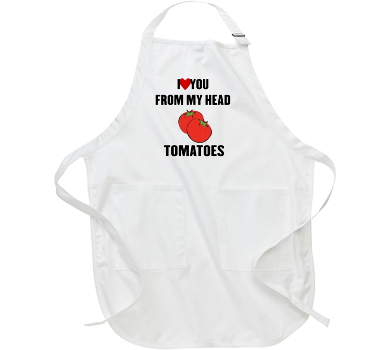 Love You From My Head Tomatoes Wet Hot American Summer Netflix Apron