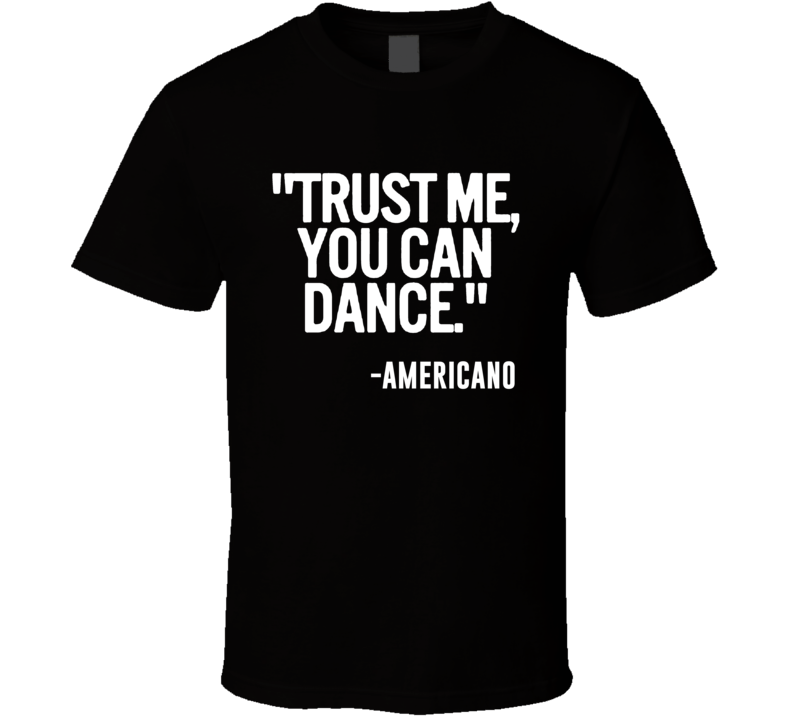 Americano Mixed Drink Trust Me You Can Dance Funny Alcohol Party T Shirt