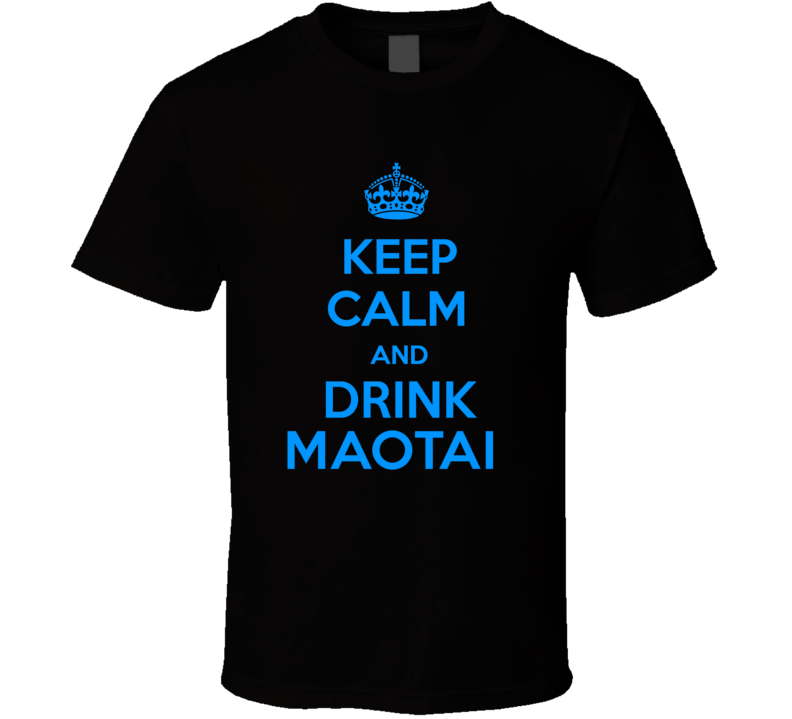 Maotai Spirits Keep Calm And Love Funny Alcohol Party T Shirt