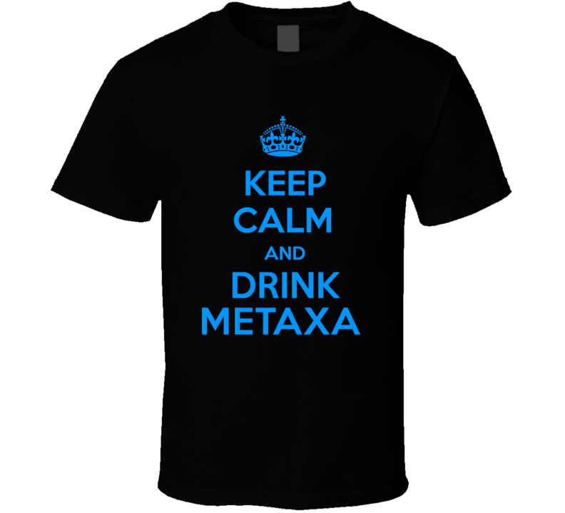 Metaxa Spirits Keep Calm And Love Funny Alcohol Party T Shirt